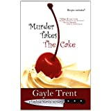 Murder Takes The Cake (Daphne Martin Cake Mysteries) ~ Gayle Trent