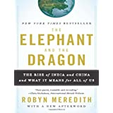 The Elephant and the Dragon: The Rise of India and China and What It Means for All of Us ~ Robyn Meredith