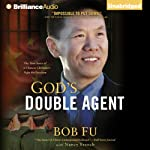 God's Double Agent: The True Story of a Chinese Christian's Fight for Freedom | Bob Fu,Nancy French
