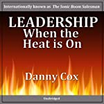 Leadership When the Heat Is On | Danny Cox