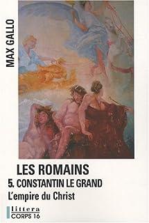 Les Romains [05] : Constantin le Grand : l'empire du Christ, Gallo, Max