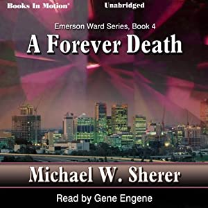 A Forever Death: Emerson Ward Series, Book 4 | [Michael W. Sherer]
