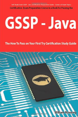 Giac Secure Software Programmer - Java Certification Exam Certification Exam Preparation Course In A Book For Passing The Gssp - Java Exam - The How To Pass On Your First Try Certification Study Guide