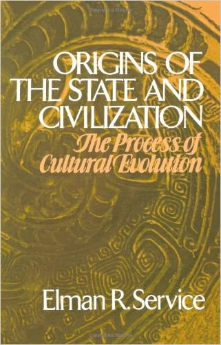 Origins of the State and Civilization: The Process of Cultural Evolution written by Service R. Elman