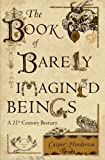 Caspar Henderson The Book of Barely Imagined Beings: A 21st Century Bestiary