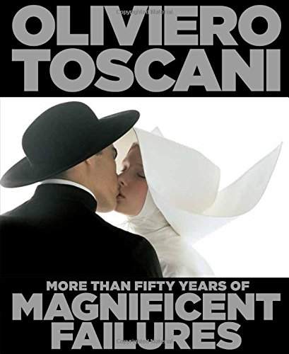 Oliviero Toscani: More Than Fifty Years of Magnificent Failures