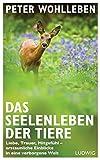 Das Seelenleben der Tiere: Liebe, Trauer, Mitgefühl - erstaunliche Einblicke in eine verborgene Welt (print edition)