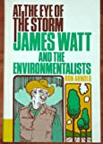 img - for At the Eye of the Storm: James Watt and the Environmentalists book / textbook / text book