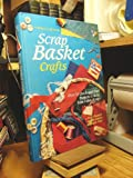 Scrap Basket Crafts: Over 50 Quick-And-Easy Projects to Make from Fabric Scraps