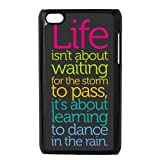 Popular CLASSIC Life Quote Apple iPod Touch 4th Generation Case Cover - Life isn' t about waiting for the storm to pass it's about learning to dance in the rain