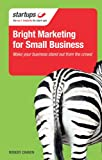 Bright Marketing for Small Business: Make Your Business Stand Out From the Crowd (Startups) (1854585622) by Craven, Robert