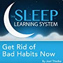 Get Rid of Bad Habits Now, Guided Meditation and Affirmations: Sleep Learning System  by Joel Thielke Narrated by Joel Thielke
