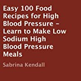 Easy 100 Food Recipes for High Blood Pressure: Learn to Make Low Sodium High Blood Pressure Meals