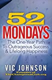 52 Mondays: The One Year Path To Outrageous Success & Lifelong Happiness (English Edition)