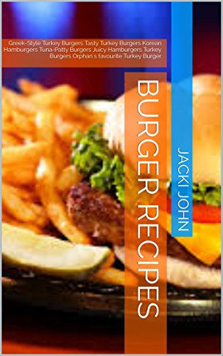 BURGER RECIPES: Greek-Style Turkey Burgers Tasty Turkey Burgers Korean Hamburgers Tuna-Patty Burgers Juicy Hamburgers Turkey Burgers Orphan`s favourite Turkey Burger by JACKI JOHN