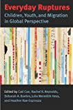 img - for Everyday Ruptures: Children, Youth, and Migration in Global Perspective book / textbook / text book