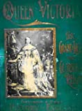 img - for Queen Victoria Her Grand Life and Glorious Reign - A Complete Story of the Career of the Marvelous Queen and Empress and a Life of the New King, Edward VII with a Brief History of England book / textbook / text book