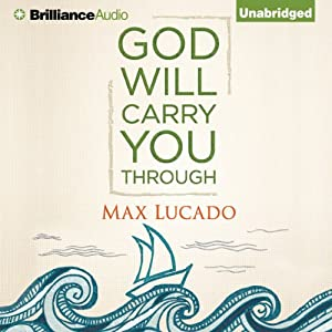 God Will Carry You Through | [Max Lucado]