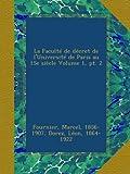 img - for La Facult  de d cret de l'Universit  de Paris au 15e si cle Volume 1, pt. 2 (French Edition) book / textbook / text book