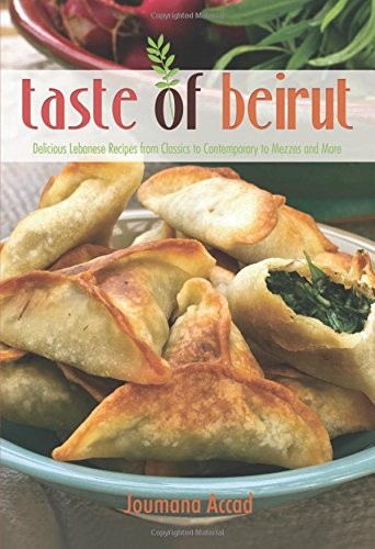Taste of Beirut: 175+ Delicious Lebanese Recipes from Classics to Contemporary to Mezzes and More by Joumana Accad