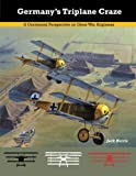 img - for Germany's Triplane Craze: A Centennial Perspective on Great War Airplanes (Great War Aviation Centennial Series) (Volume 7) book / textbook / text book