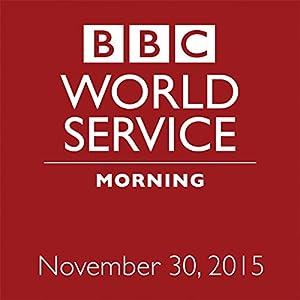 November 30, 2015: Morning  von  BBC Newshour Gesprochen von: Owen Bennett-Jones, Lyse Doucet, Robin Lustig, Razia Iqbal, James Coomarasamy, Julian Marshall
