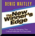 The New Winner's Edge: How to Develop the Critical Attitude for Success | Denis Waitley