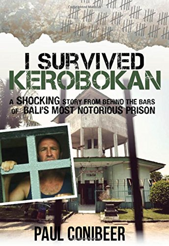 I Survived Kerobokan: A shocking story from behind the bars of Bali's most notorious prison, by Paul Conibeer