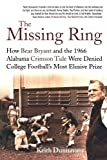 The Missing Ring: How Bear Bryant and the 1966 Alabama Crimson Tide Were Denied College Football's Most Elusive Prize at Amazon.com