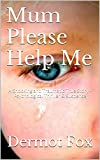 Mum Please Help Me: A Shocking and Traumatic True Story, Child Sexual Abuse, Sex Abuse, Literature and Fiction, Thriller