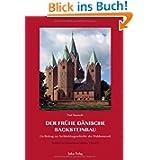 Studien zur Backsteinarchitektur: Der frühe dänische Backsteinbau: Ein Beitrag zur Architekturgeschichte der Waldemarzeit...
