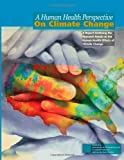 img - for A Human Health Perspective on Climate Change: A Report Outlining the Research Needs on the Human Health Effects of Climate Change book / textbook / text book