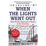 When the Lights Went Out: Britain in the Seventiesby Andy Beckett