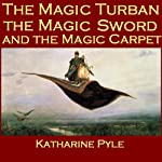 The Magic Turban, the Magic Sword and the Magic Carpet: A Persian Tale | Katharine Pyle