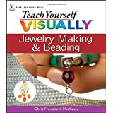 Teach Yourself VISUALLY Jewelry Making and Beading ~ Chris Franchetti Michaels