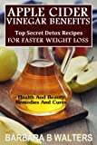 img - for Apple Cider Vinegar Benefits: Top Secret Detox Recipes To Cleanse And Detox For Faster Weight Loss book / textbook / text book