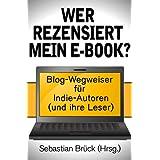 """Wer rezensiert mein E-Book? Blog-Wegweiser f�r Indie-Autoren (und ihre Leser).von """"Sebastian Br�ck"""""""