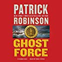 Ghost Force: The Admiral Arnold Morgan Series, Book 9 Audiobook by Patrick Robinson Narrated by Erik Steele