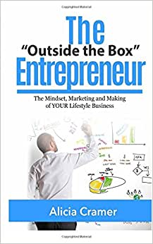 The Outside The Box Entrepreneur: The Mindset, Marketing And Making Of YOUR Lifestyle Business