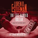 The Left-Handed Dollar: An Amos Walker Novel (       UNABRIDGED) by Loren Estleman Narrated by Stephen Hoye