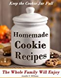 Keep The Cookie Jar Full - Homemade Cookie Recipes the Entire Family Will Enjoy