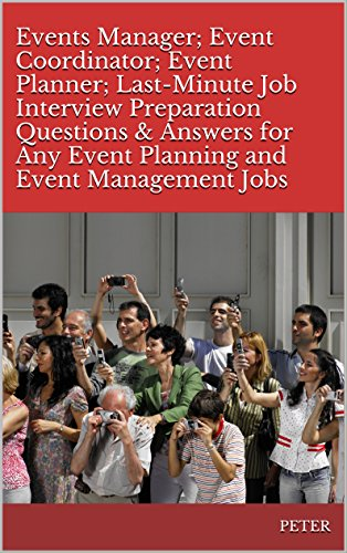 Events Manager; Event Coordinator; Event Planner; Last-Minute Job Interview Preparation Questions & Answers for Any Event Planning and Event Management Jobs PDF