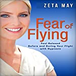 Fear of Flying: Feel Relaxed Before and During Your Flight with Hypnosis | Zeta May