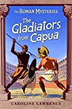 08 The Gladiators from Capua: Vol 8 (ROMAN MYSTERIES)