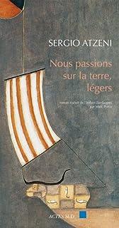 Nous passions sur la terre, légers : roman, Atzeni, Sergio