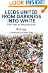 Leeds United - From Darkness into Whi...