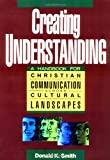 img - for Creating Understanding: A Handbook for Christian Communication Across Cultural Landscapes book / textbook / text book