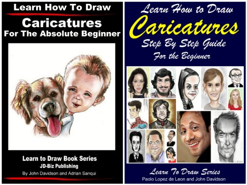John Davidson - 2 Books - Learn How to Draw Caricatures Step By Step Guide For the Beginner - Learn How to Draw Caricatures For the Absolute Beginner (Learn to Draw)