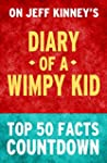 Diary of a Wimpy Kid: Top 50 Facts Co...