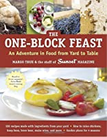 The One-Block Feast: An Adventure in Food from Yard to Table Front Cover